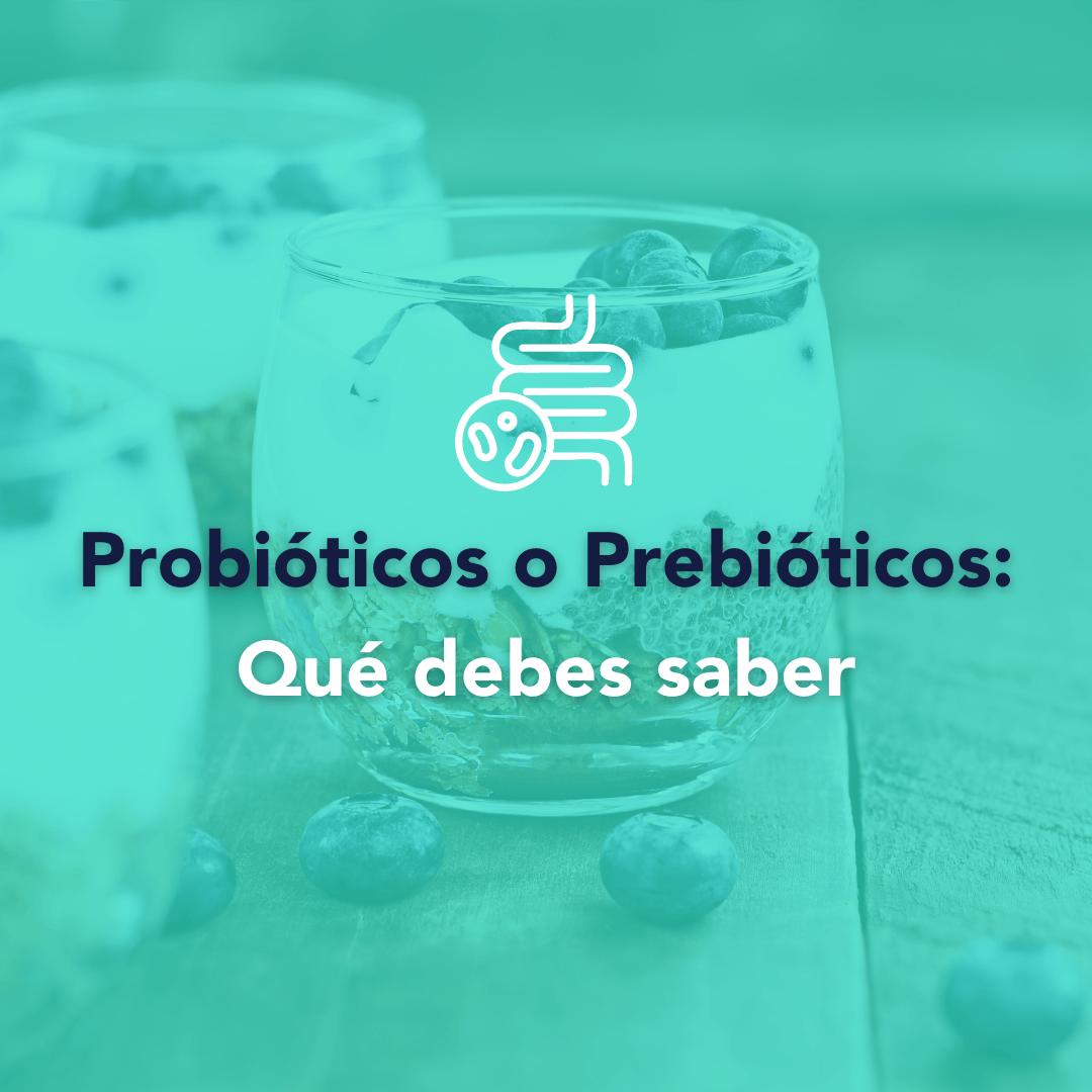 Probióticos o prebióticos: qué debes saber